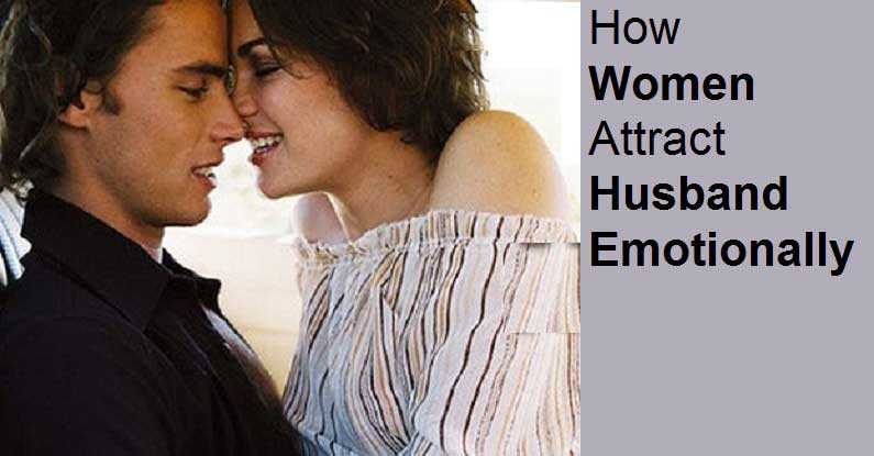 How Women Attract Husband EMOTIONALLY