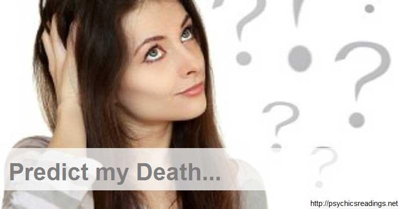 Predict My Death by Psychic Mediums!